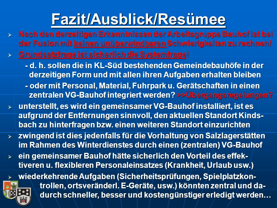 Fazit/Ausblick/Resümee  Nach den derzeitigen Erkenntnissen der Arbeitsgruppe Bauhof ist bei der Fusion mit keinen unüberwindbaren Schwierigkeiten zu rechnen.