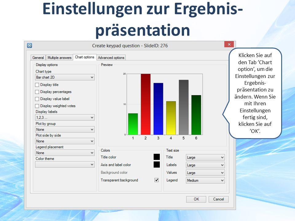 Einstellungen zur Ergebnis- präsentation Klicken Sie auf den Tab 'Chart option', um die Einstellungen zur Ergebnis- präsentation zu ändern. Wenn Sie m