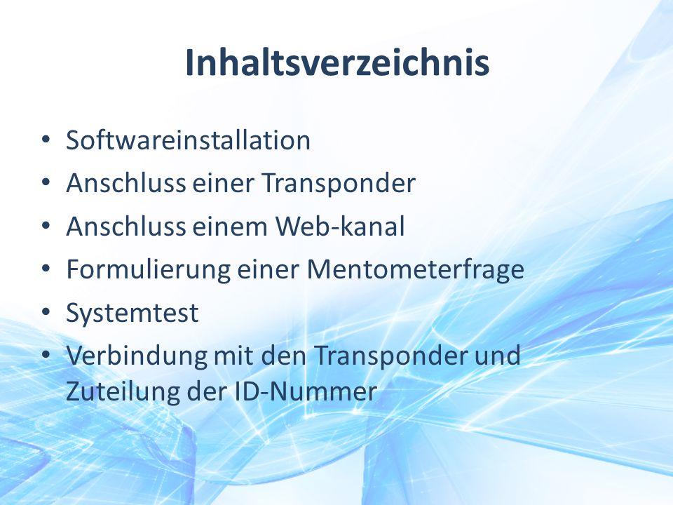 Inhaltsverzeichnis Softwareinstallation Anschluss einer Transponder Anschluss einem Web-kanal Formulierung einer Mentometerfrage Systemtest Verbindung