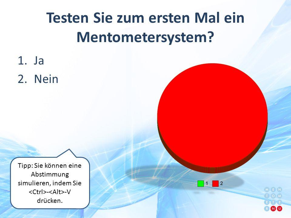 Testen Sie zum ersten Mal ein Mentometersystem? 1.Ja 2.Nein Tipp: Sie können eine Abstimmung simulieren, indem Sie - -V drücken.