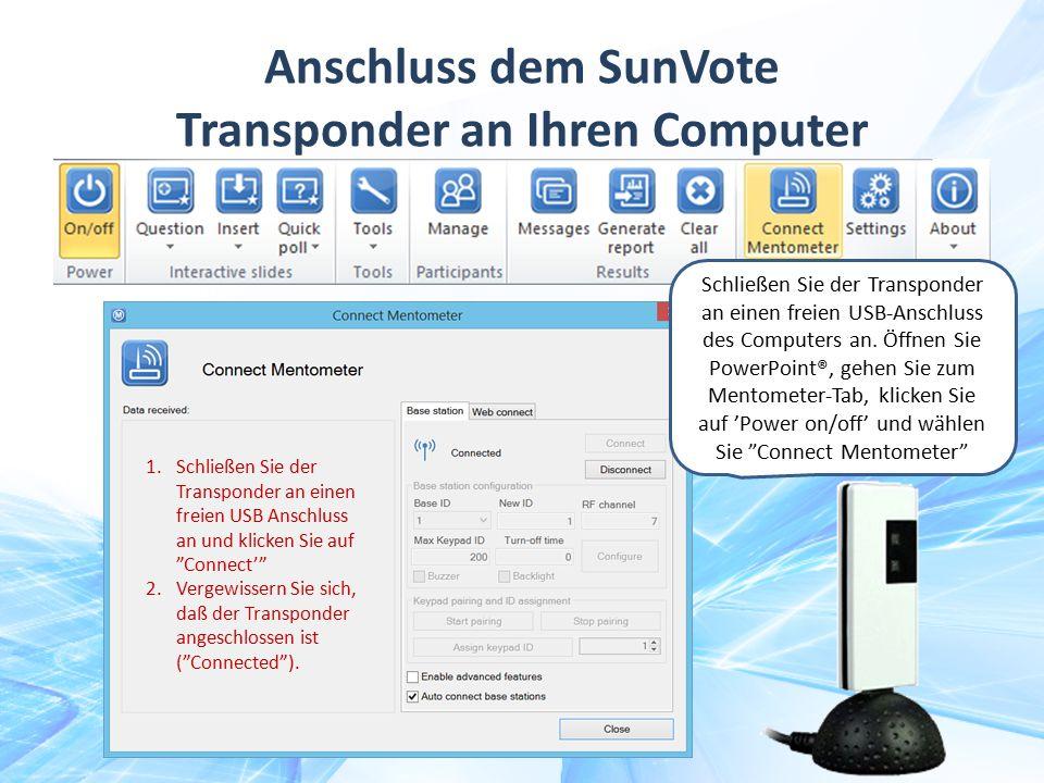 """Anschluss dem SunVote Transponder an Ihren Computer 1.Schließen Sie der Transponder an einen freien USB Anschluss an und klicken Sie auf """"Connect'"""" 2."""