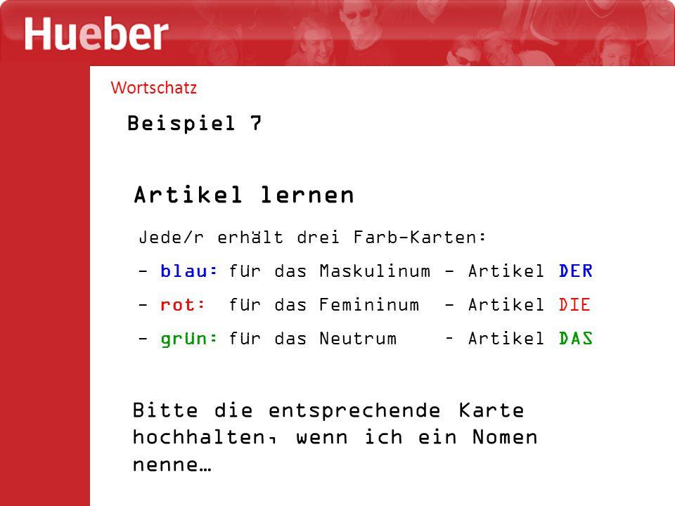 Wortschatz Beispiel 7 Artikel lernen Jede/r erhält drei Farb-Karten: - blau: für das Maskulinum - Artikel DER - rot: für das Femininum - Artikel DIE -