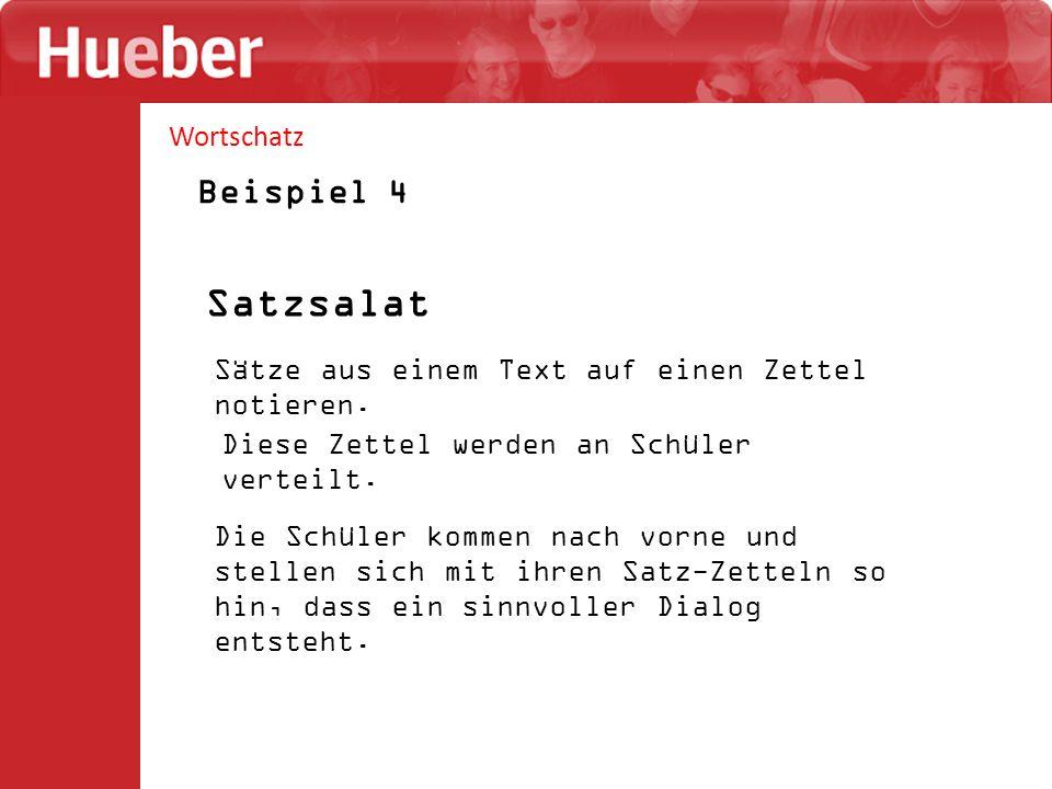 Wortschatz Beispiel 4 Satzsalat Sätze aus einem Text auf einen Zettel notieren. Diese Zettel werden an Schüler verteilt. Die Schüler kommen nach vorne