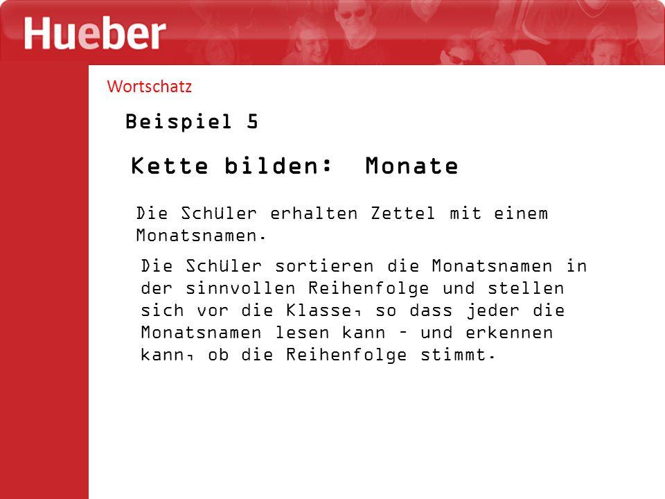 Wortschatz Beispiel 5 Kette bilden: Monate Die Schüler erhalten Zettel mit einem Monatsnamen. Die Schüler sortieren die Monatsnamen in der sinnvollen
