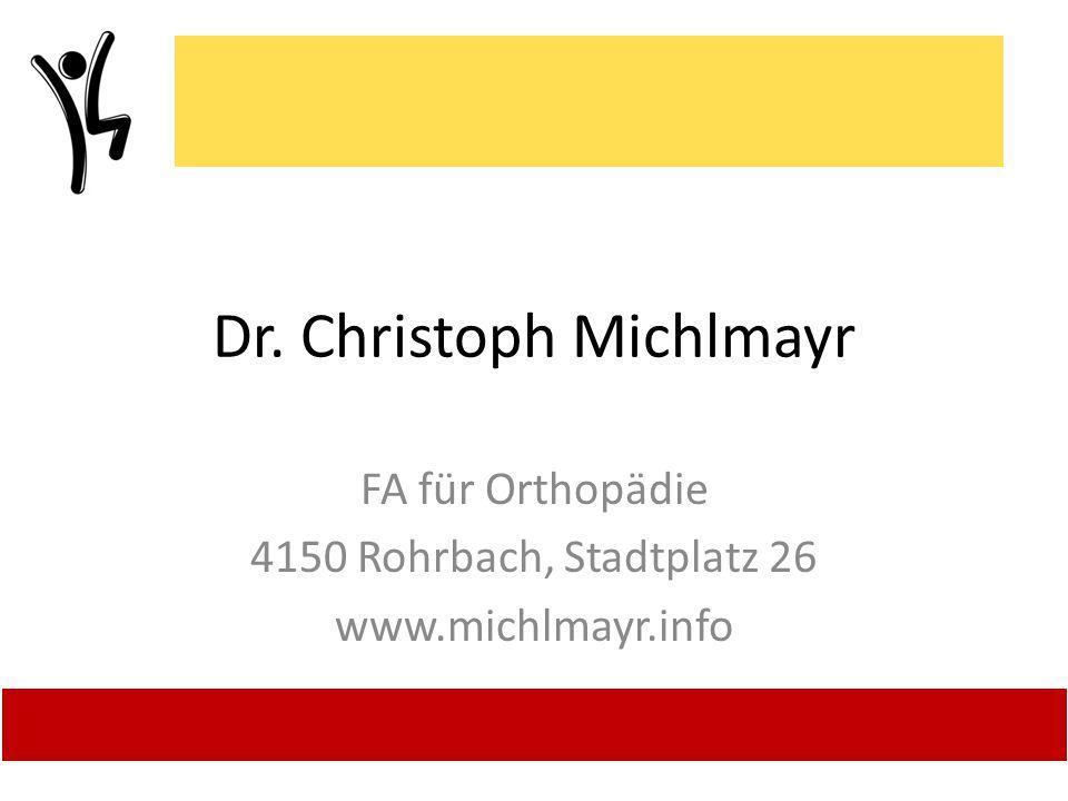 D R. M I C H L M A Y R Dr. Christoph Michlmayr FA für Orthopädie 4150 Rohrbach, Stadtplatz 26 www.michlmayr.info