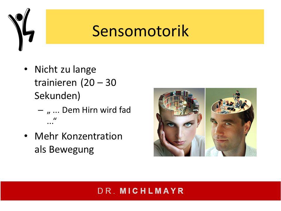 """D R. M I C H L M A Y R Sensomotorik Nicht zu lange trainieren (20 – 30 Sekunden) – """"... Dem Hirn wird fad..."""" Mehr Konzentration als Bewegung"""