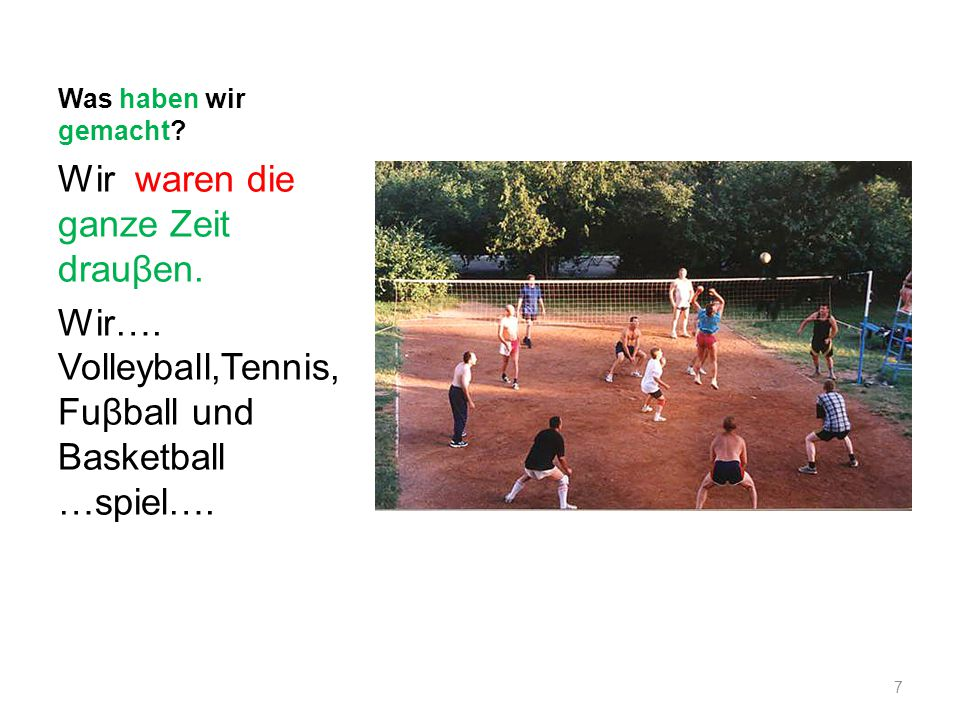 Was haben wir gemacht? Wir waren die ganze Zeit drauβen. Wir…. Volleyball,Tennis, Fuβball und Basketball …spiel…. 7