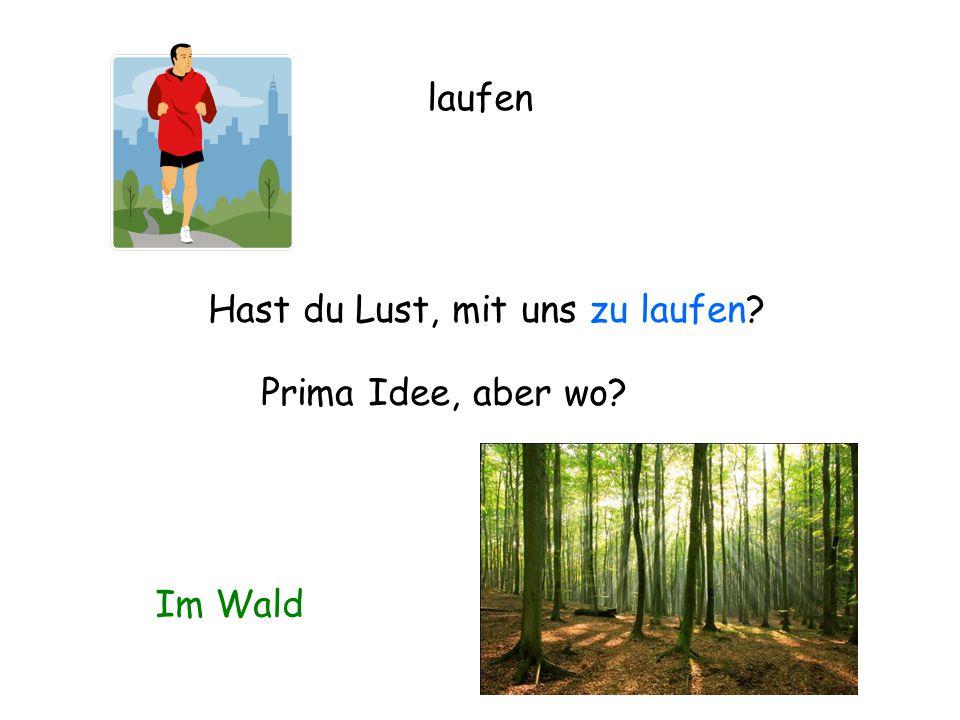 laufen Hast du Lust, mit uns zu laufen Prima Idee, aber wo Im Wald