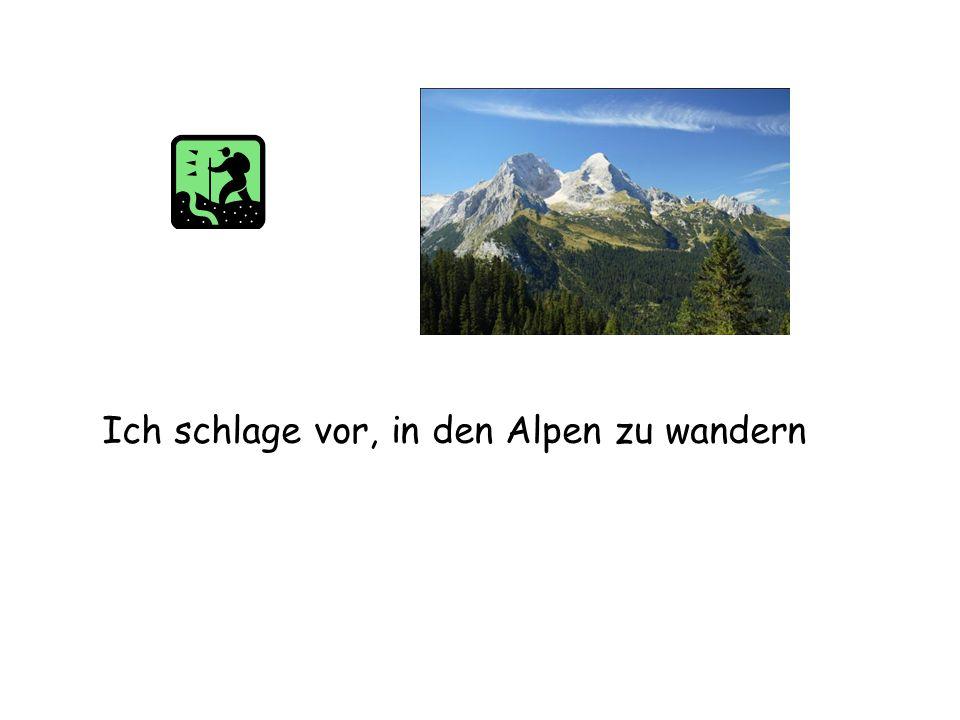 Ich schlage vor, in den Alpen zu wandern