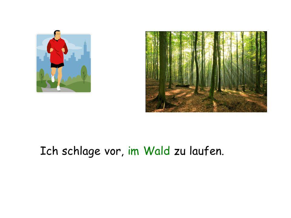 Ich schlage vor, im Wald zu laufen.