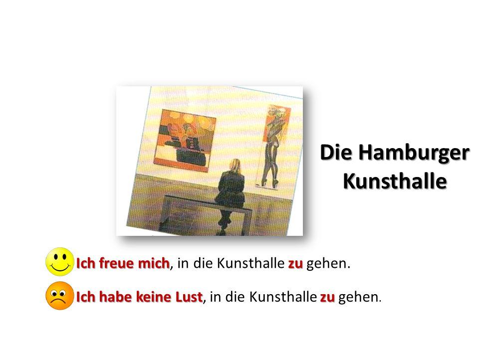 Die Hamburger Kunsthalle Ich freue michzu Ich freue mich, in die Kunsthalle zu gehen. Ich habe keine Lustzu Ich habe keine Lust, in die Kunsthalle zu