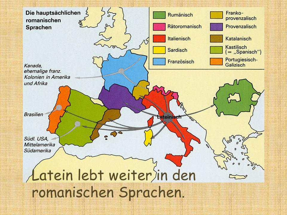 Latein lebt weiter in den romanischen Sprachen.