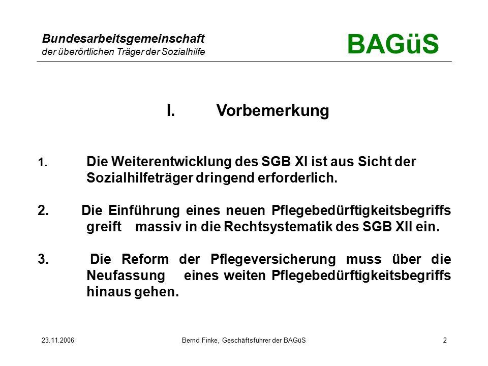 BAGüS Bundesarbeitsgemeinschaft der überörtlichen Träger der Sozialhilfe 23.11.2006Bernd Finke, Geschäftsführer der BAGüS2 I.