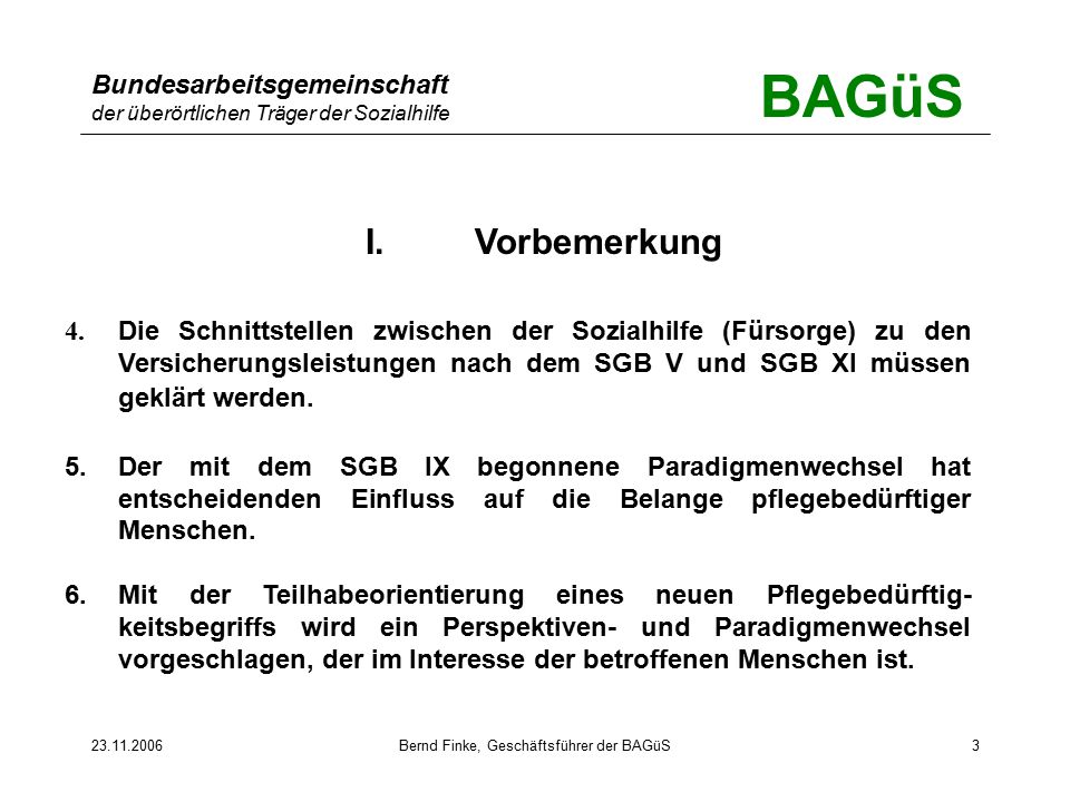BAGüS Bundesarbeitsgemeinschaft der überörtlichen Träger der Sozialhilfe 23.11.2006Bernd Finke, Geschäftsführer der BAGüS3 I.