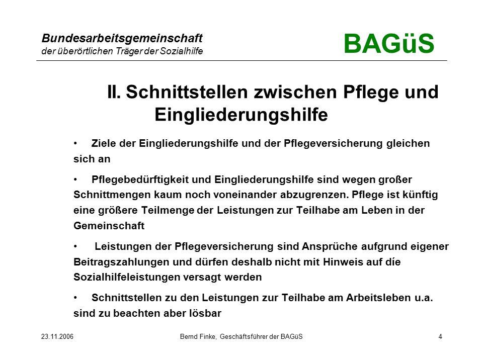 BAGüS Bundesarbeitsgemeinschaft der überörtlichen Träger der Sozialhilfe 23.11.2006Bernd Finke, Geschäftsführer der BAGüS4 II.