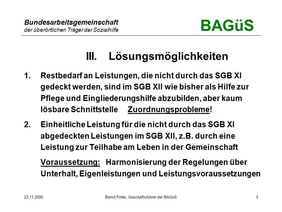 BAGüS Bundesarbeitsgemeinschaft der überörtlichen Träger der Sozialhilfe 23.11.2006Bernd Finke, Geschäftsführer der BAGüS5 III.