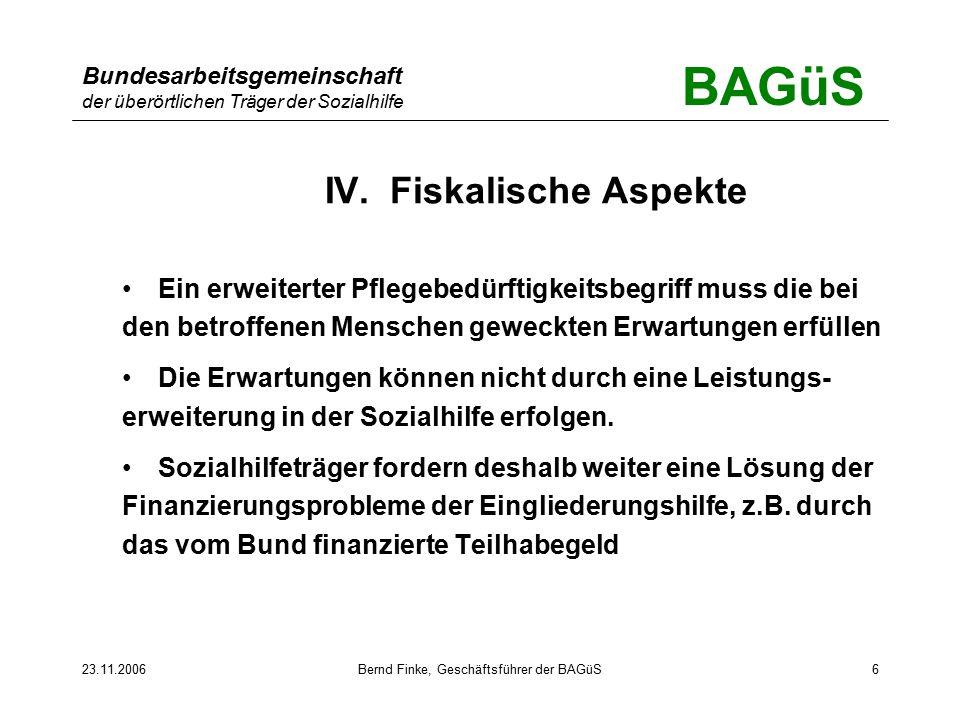 BAGüS Bundesarbeitsgemeinschaft der überörtlichen Träger der Sozialhilfe 23.11.2006Bernd Finke, Geschäftsführer der BAGüS6 IV.
