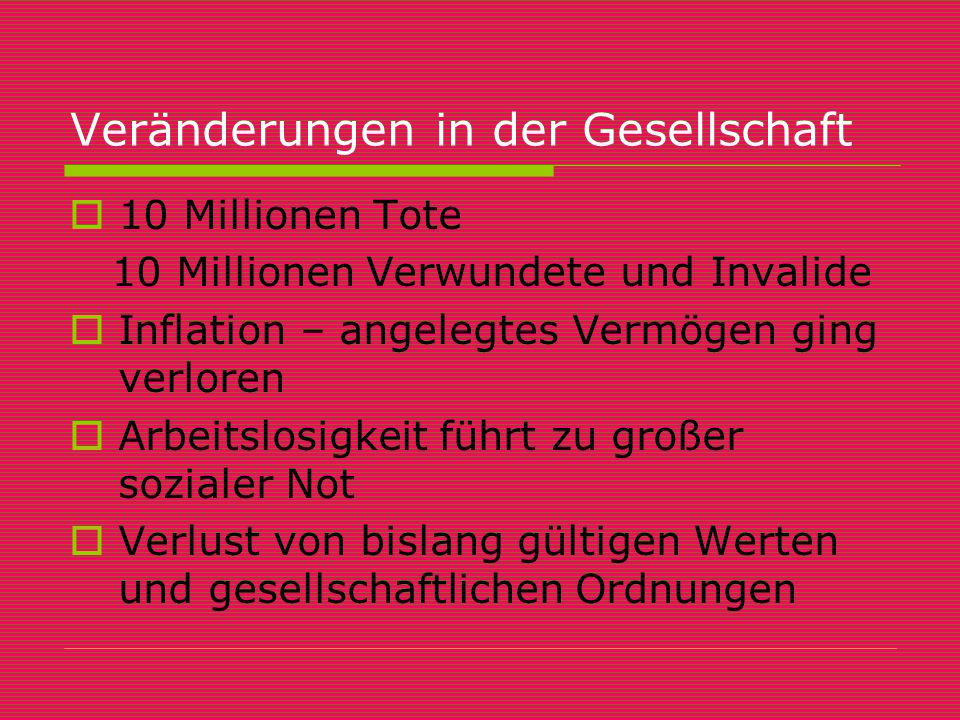 Veränderungen in der Gesellschaft 110 Millionen Tote 10 Millionen Verwundete und Invalide IInflation – angelegtes Vermögen ging verloren AArbeit