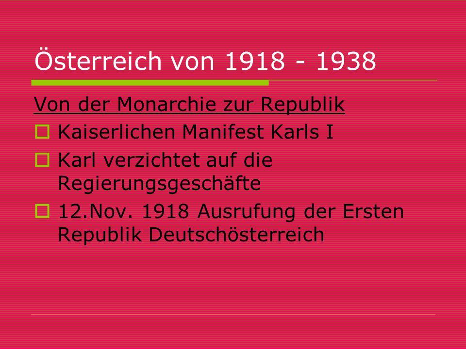 Österreich von 1918 - 1938 Von der Monarchie zur Republik KKaiserlichen Manifest Karls I KKarl verzichtet auf die Regierungsgeschäfte 112.Nov. 1