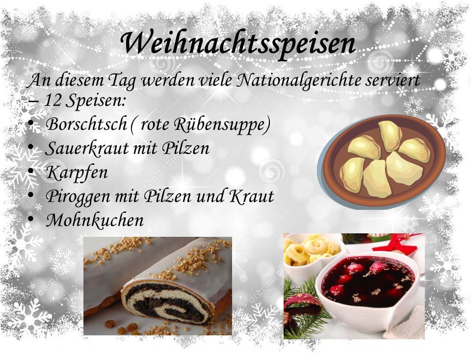 Weihnachtsspeisen An diesem Tag werden viele Nationalgerichte serviert – 12 Speisen: Borschtsch ( rote Rübensuppe) Sauerkraut mit Pilzen Karpfen Pirog
