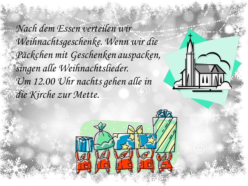 Nach dem Essen verteilen wir Weihnachtsgeschenke. Wenn wir die Päckchen mit Geschenken auspacken, singen alle Weihnachtslieder. Um 12.00 Uhr nachts ge