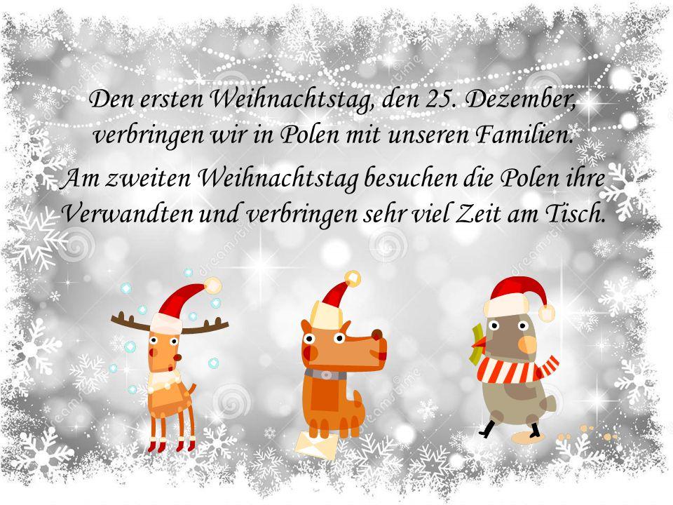 Den ersten Weihnachtstag, den 25. Dezember, verbringen wir in Polen mit unseren Familien. Am zweiten Weihnachtstag besuchen die Polen ihre Verwandten