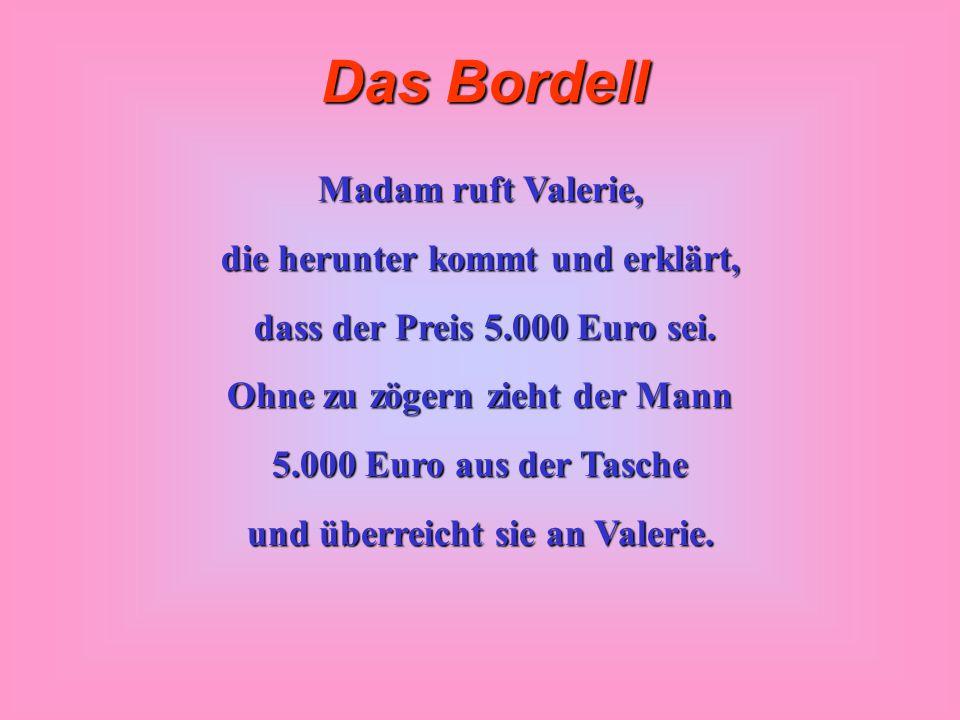 Das Bordell Madam ruft Valerie, die herunter kommt und erklärt, dass der Preis 5.000 Euro sei.