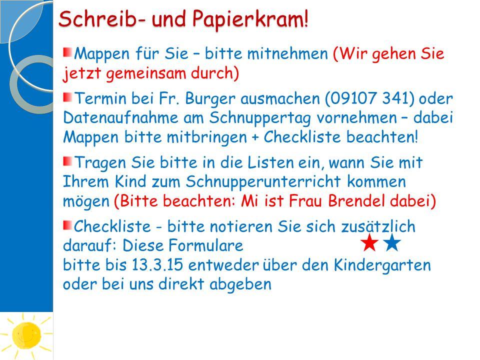 Schreib- und Papierkram! Mappen für Sie – bitte mitnehmen (Wir gehen Sie jetzt gemeinsam durch) Termin bei Fr. Burger ausmachen (09107 341) oder Daten