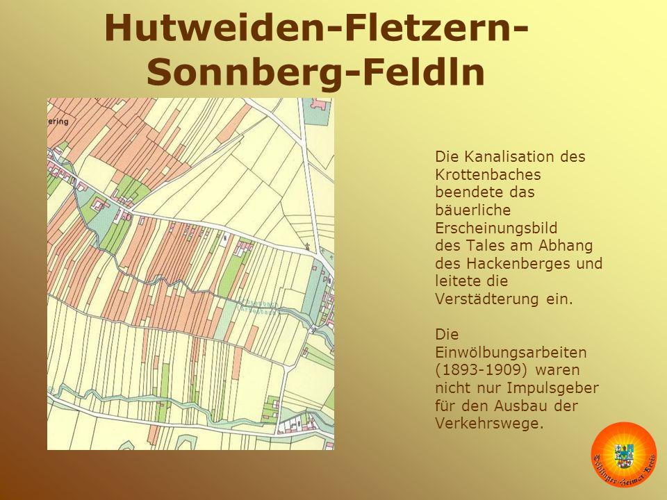 Hutweiden-Fletzern- Sonnberg-Feldln Die Kanalisation des Krottenbaches beendete das bäuerliche Erscheinungsbild des Tales am Abhang des Hackenberges u