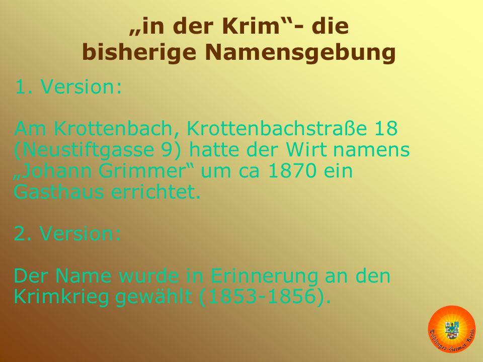"""""""in der Krim""""- die bisherige Namensgebung 1. Version: Am Krottenbach, Krottenbachstraße 18 (Neustiftgasse 9) hatte der Wirt namens """"Johann Grimmer"""" um"""