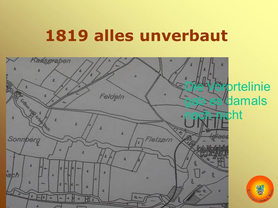 September 2010 www.zur-wurst.at 1819 alles unverbaut Die Vorortelinie gab es damals noch nicht
