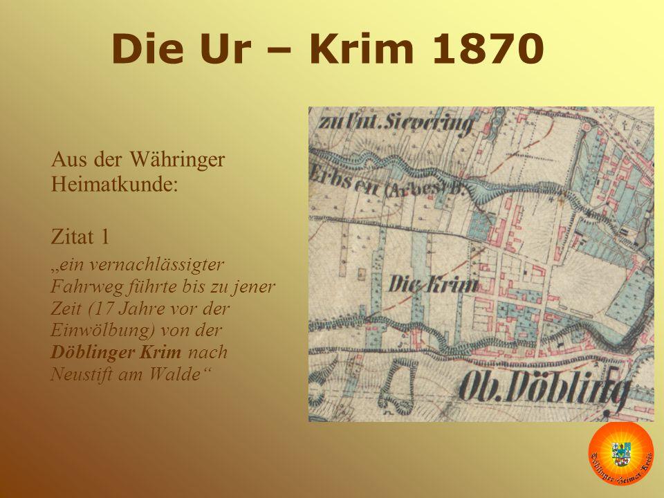 """Die Ur – Krim 1870 Aus der Währinger Heimatkunde: Zitat 1 """"ein vernachlässigter Fahrweg führte bis zu jener Zeit (17 Jahre vor der Einwölbung) von der"""