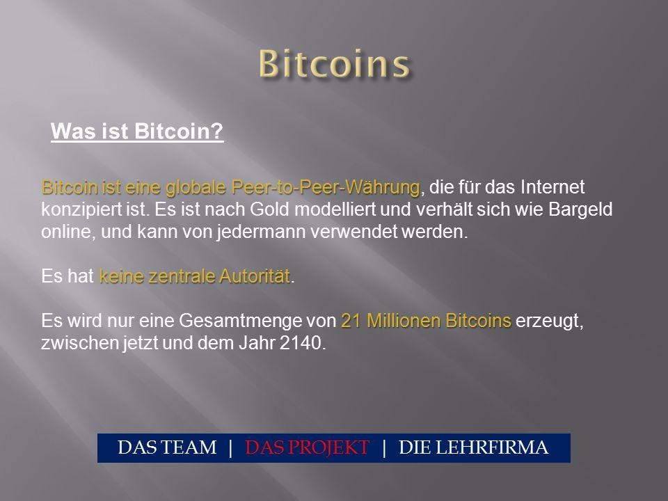 Was ist Bitcoin? Bitcoin ist eine globale Peer-to-Peer-Währung keine zentrale Autorität 21 Millionen Bitcoins Bitcoin ist eine globale Peer-to-Peer-Wä