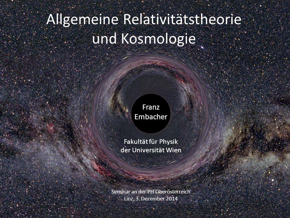 Allgemeine Relativitätstheorie und Kosmologie Franz Embacher Fakultät für Physik der Universität Wien Seminar an der PH Oberösterreich Linz, 3.