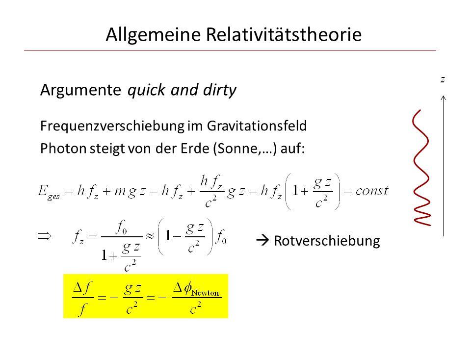 Allgemeine Relativitätstheorie Argumente quick and dirty Frequenzverschiebung im Gravitationsfeld Photon steigt von der Erde (Sonne,…) auf:  Rotverschiebung z
