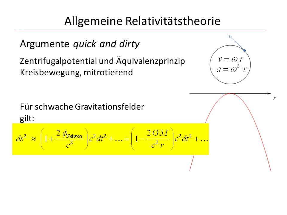 Allgemeine Relativitätstheorie Argumente quick and dirty Zentrifugalpotential und Äquivalenzprinzip Kreisbewegung, mitrotierend Für schwache Gravitationsfelder gilt: r