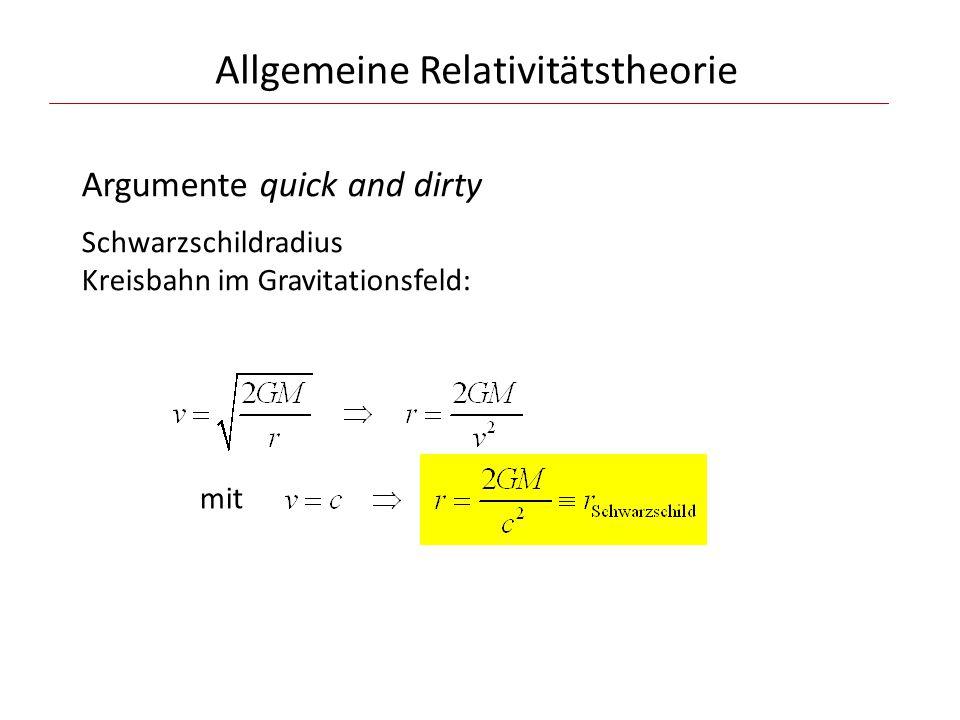 Allgemeine Relativitätstheorie Argumente quick and dirty Schwarzschildradius Kreisbahn im Gravitationsfeld: mit
