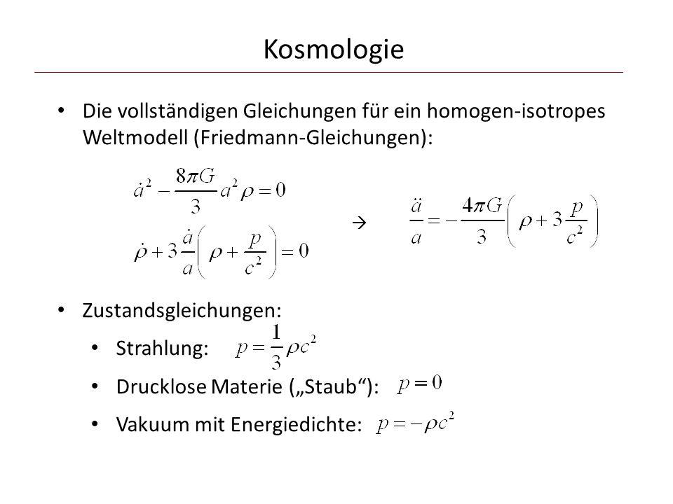 """Kosmologie Die vollständigen Gleichungen für ein homogen-isotropes Weltmodell (Friedmann-Gleichungen): Zustandsgleichungen: Strahlung: Drucklose Materie (""""Staub ): Vakuum mit Energiedichte: """