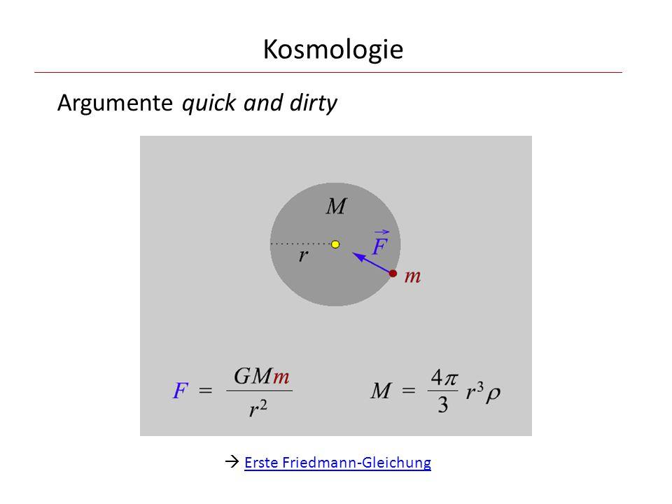 Kosmologie Argumente quick and dirty  Erste Friedmann-GleichungErste Friedmann-Gleichung