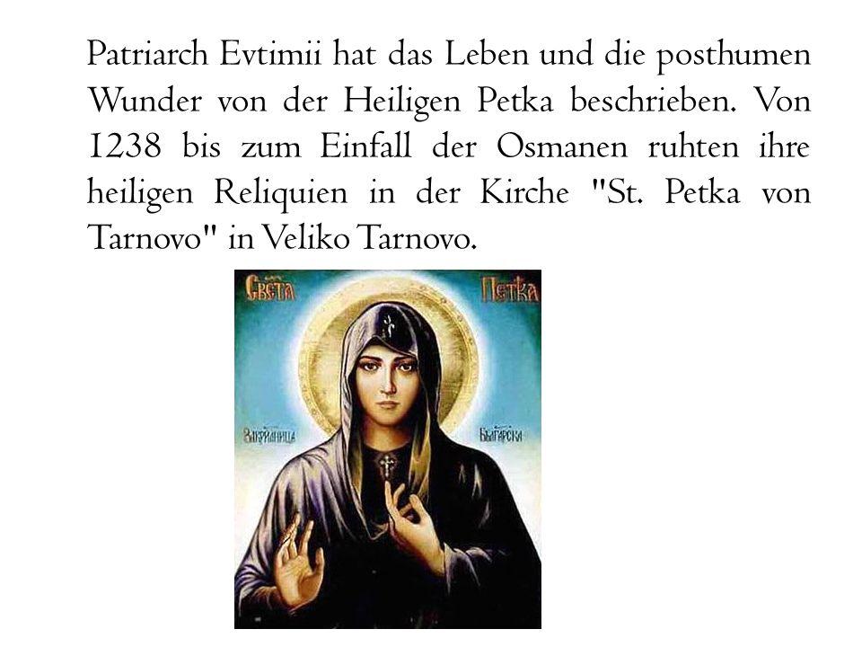 Patriarch Evtimii hat das Leben und die posthumen Wunder von der Heiligen Petka beschrieben. Von 1238 bis zum Einfall der Osmanen ruhten ihre heiligen