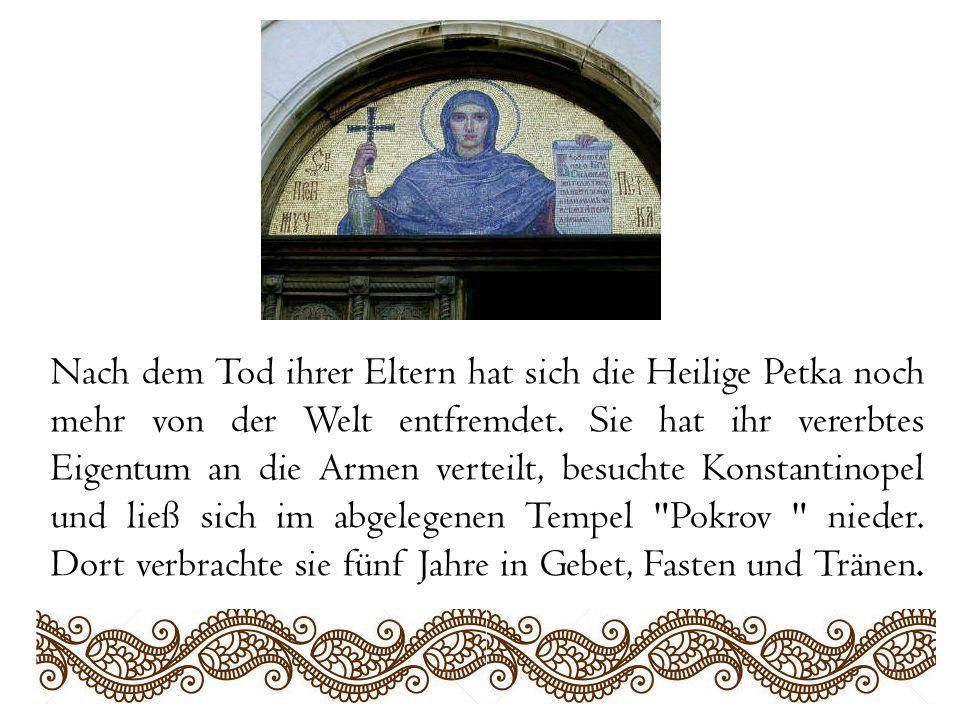 Nach dem Tod ihrer Eltern hat sich die Heilige Petka noch mehr von der Welt entfremdet. Sie hat ihr vererbtes Eigentum an die Armen verteilt, besuchte