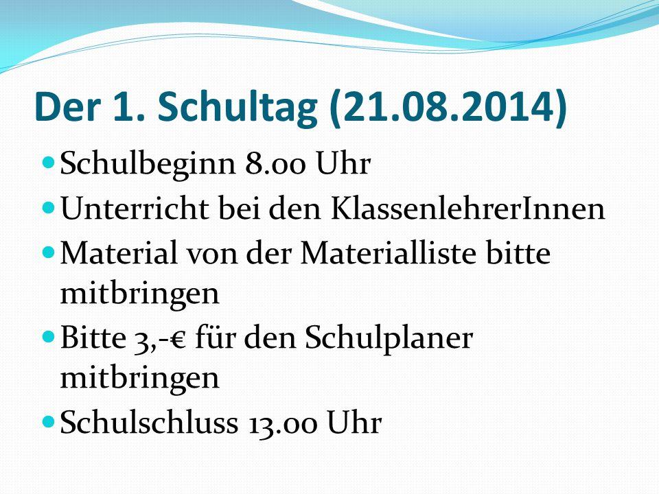 Der 1. Schultag (21.08.2014) Schulbeginn 8.00 Uhr Unterricht bei den KlassenlehrerInnen Material von der Materialliste bitte mitbringen Bitte 3,-€ für