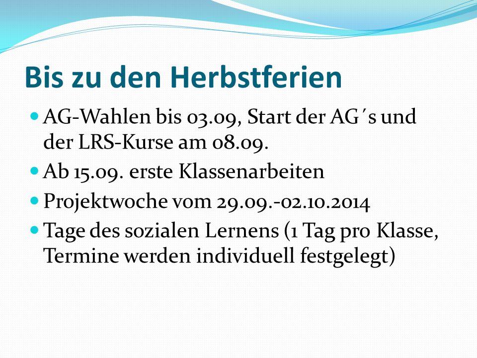 Bis zu den Herbstferien AG-Wahlen bis 03.09, Start der AG´s und der LRS-Kurse am 08.09. Ab 15.09. erste Klassenarbeiten Projektwoche vom 29.09.-02.10.
