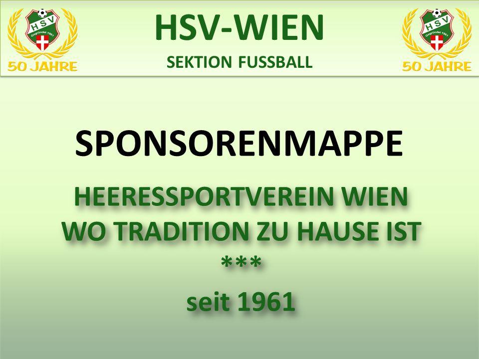 HEERESSPORTVEREIN WIEN WO TRADITION ZU HAUSE IST *** seit 1961 SPONSORENMAPPE HSV-WIEN SEKTION FUSSBALL HSV-WIEN SEKTION FUSSBALL