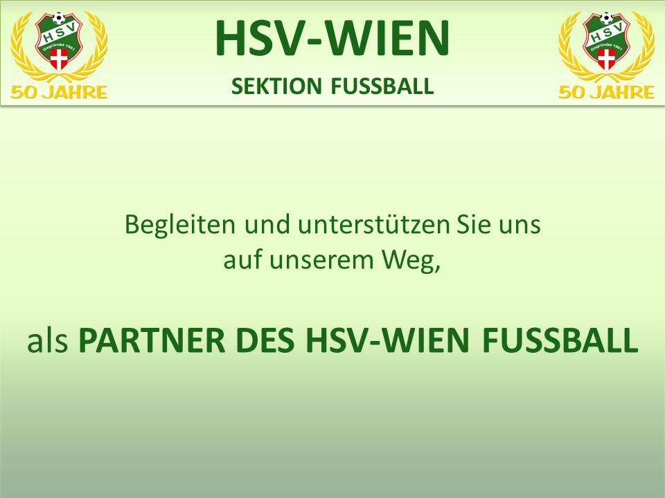 Begleiten und unterstützen Sie uns auf unserem Weg, als PARTNER DES HSV-WIEN FUSSBALL www.heeres-sv.at HSV-WIEN SEKTION FUSSBALL HSV-WIEN SEKTION FUSS
