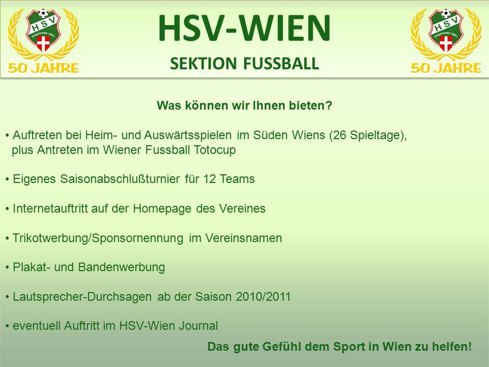 Was können wir Ihnen bieten? Auftreten bei Heim- und Auswärtsspielen im Süden Wiens (26 Spieltage), plus Antreten im Wiener Fussball Totocup Eigenes S