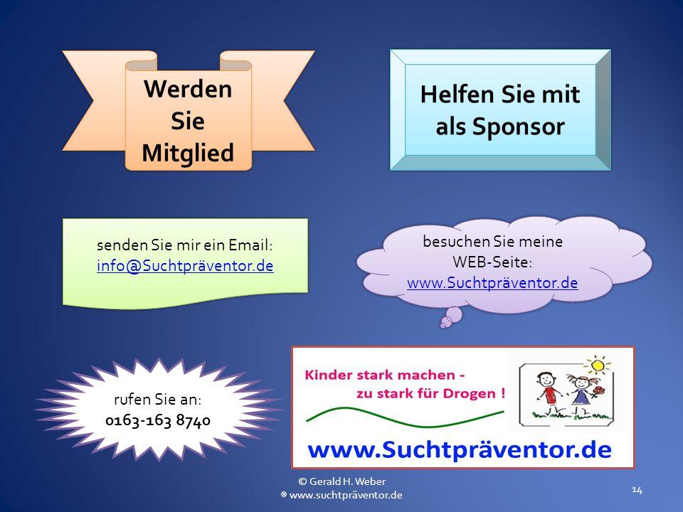 14 Werden Sie Mitglied Helfen Sie mit als Sponsor senden Sie mir ein Email: info@Suchtpräventor.de senden Sie mir ein Email: info@Suchtpräventor.de be