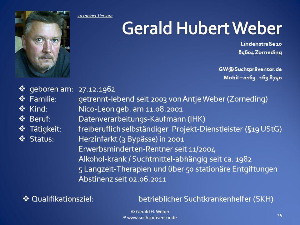  geboren am: 27.12.1962  Familie: getrennt-lebend seit 2003 von Antje Weber (Zorneding)  Kind: Nico-Leon geb. am 11.08.2001  Beruf:Datenverarbeitu