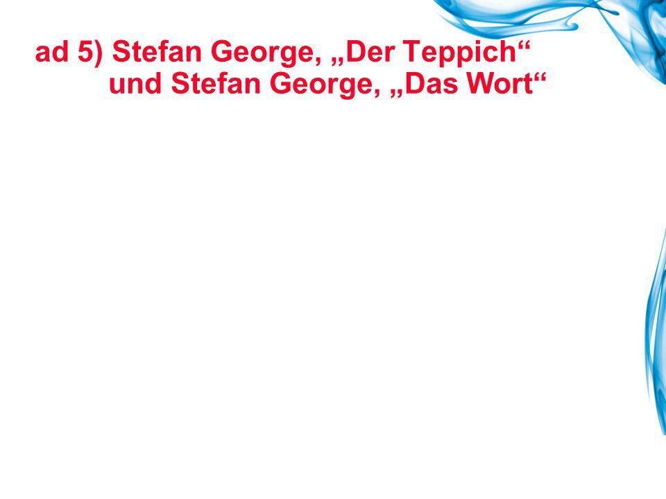 """ad 5) Stefan George, """"Der Teppich und Stefan George, """"Das Wort"""