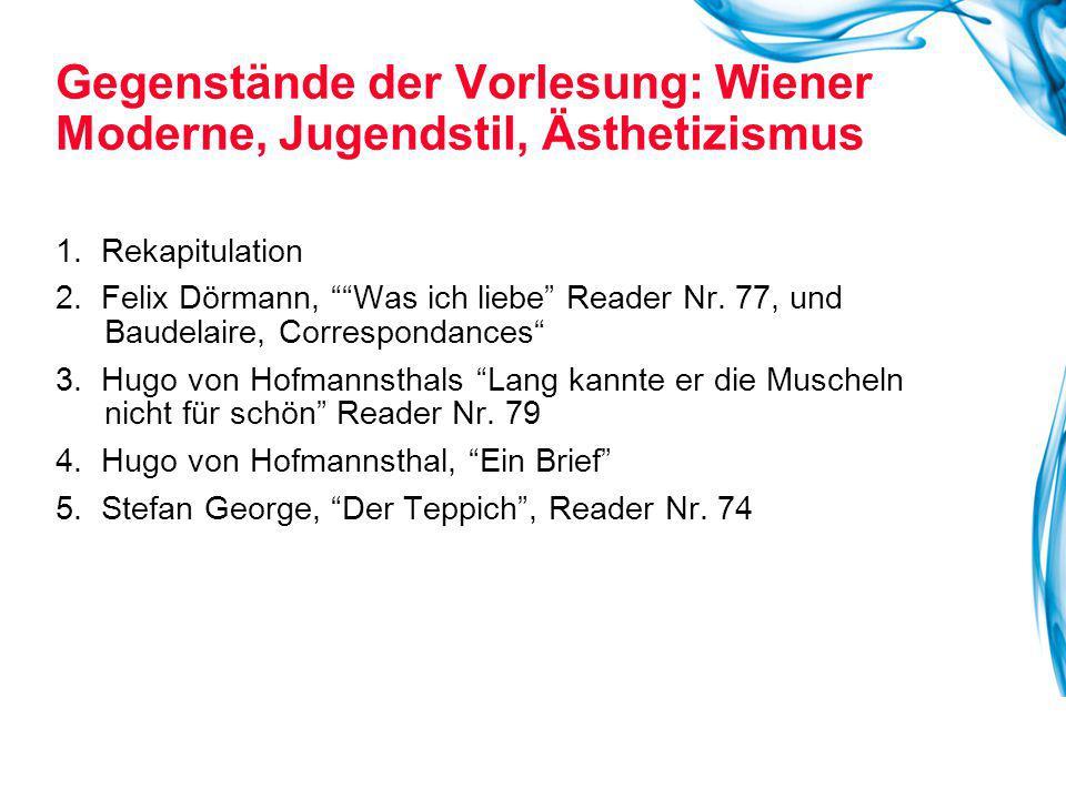 """Gegenstände der Vorlesung: Wiener Moderne, Jugendstil, Ästhetizismus 1. Rekapitulation 2. Felix Dörmann, """"""""Was ich liebe"""" Reader Nr. 77, und Baudelair"""